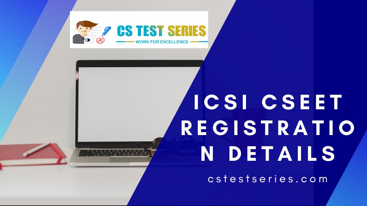 ICSI CSEET Registration Details