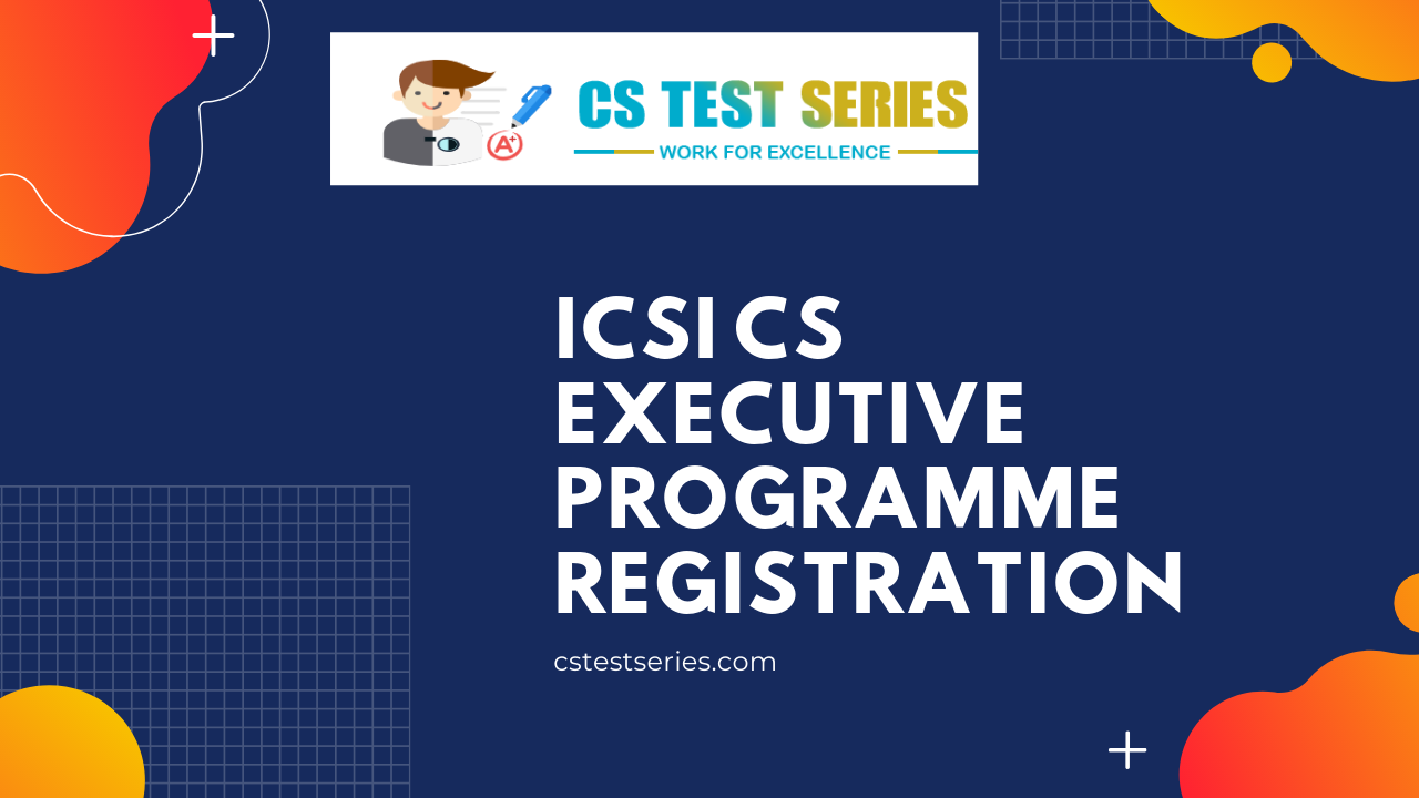 ICSI CS Executive Registration Details