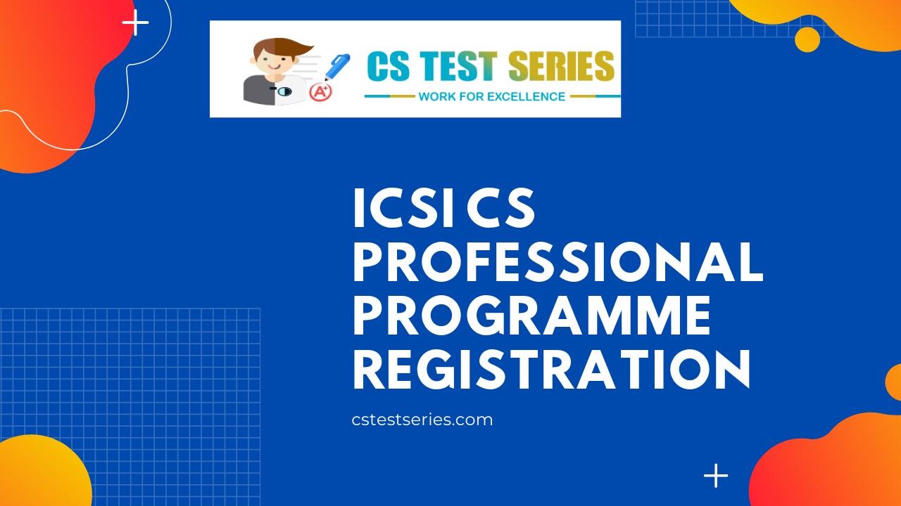 ICSI CS Professional Programme Registration Details