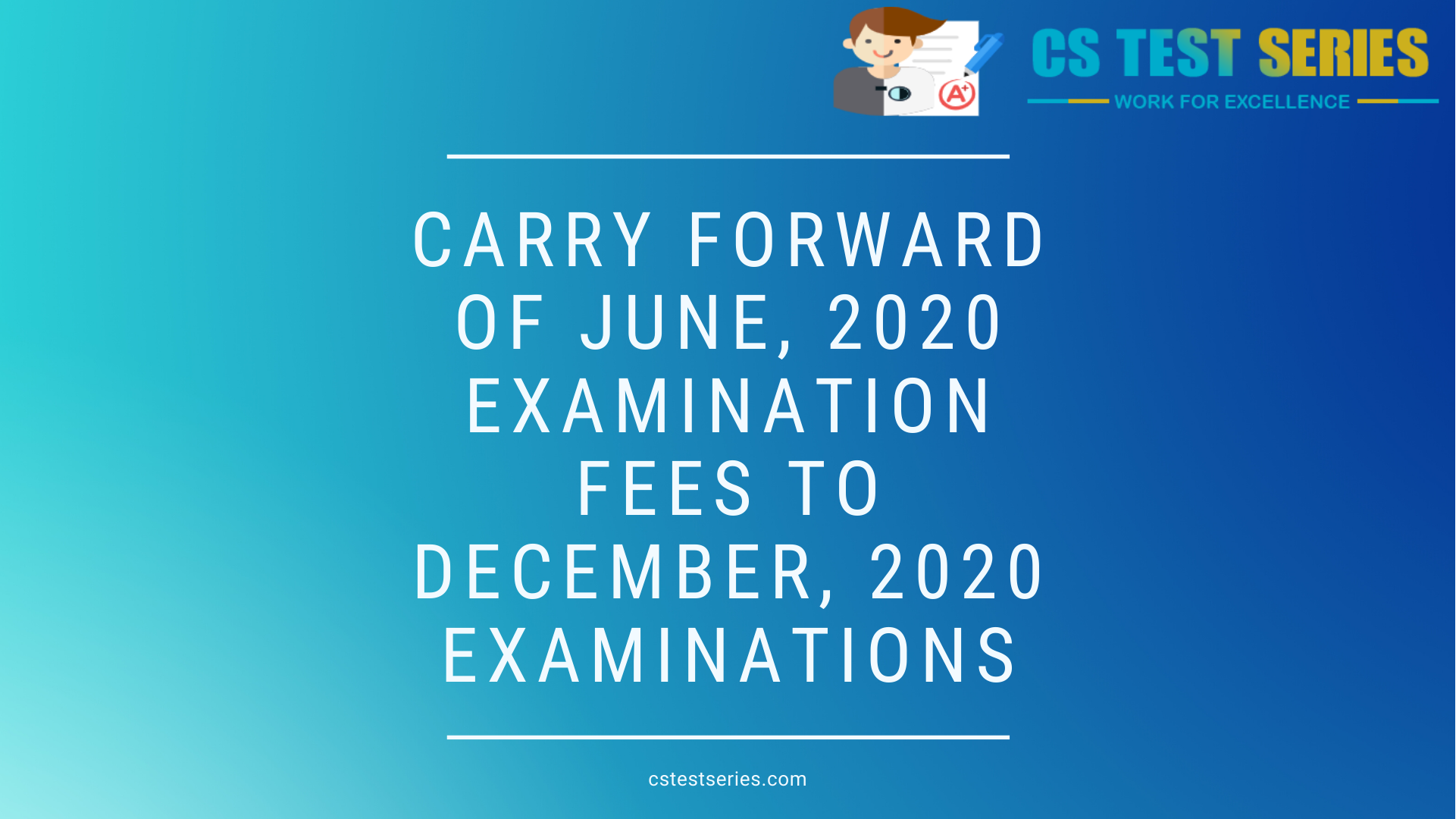 Carry Forward of June, 2020 Examination Fees to December, 2020 Examinations | CS Test Series