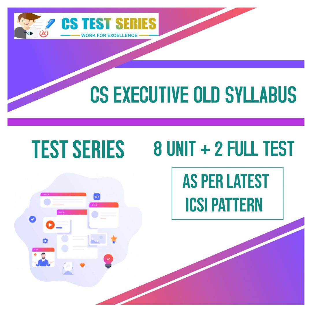 CS Executive Old Syllabus Test Series ( 8 Unit + 2 Full test)