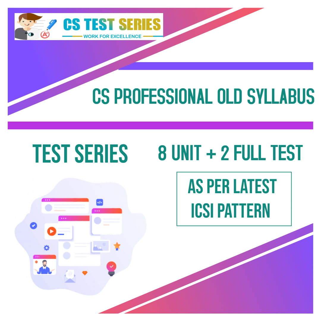 CS Professional Old Syllabus Test Series ( 8 Unit + 2 Full Syllabus Test)
