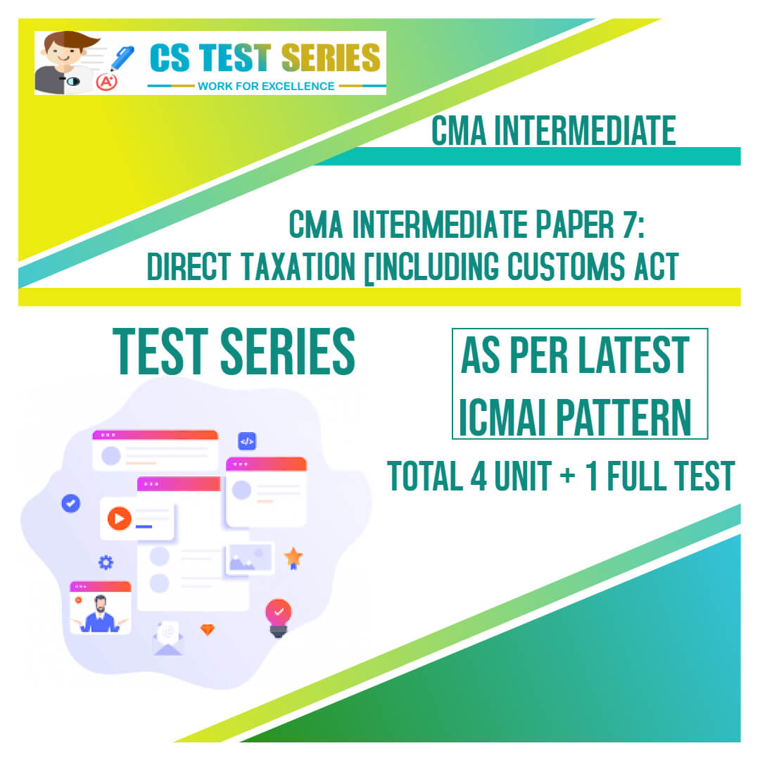CMA Intermediate PAPER 7: Direct Taxation Including Customs Act