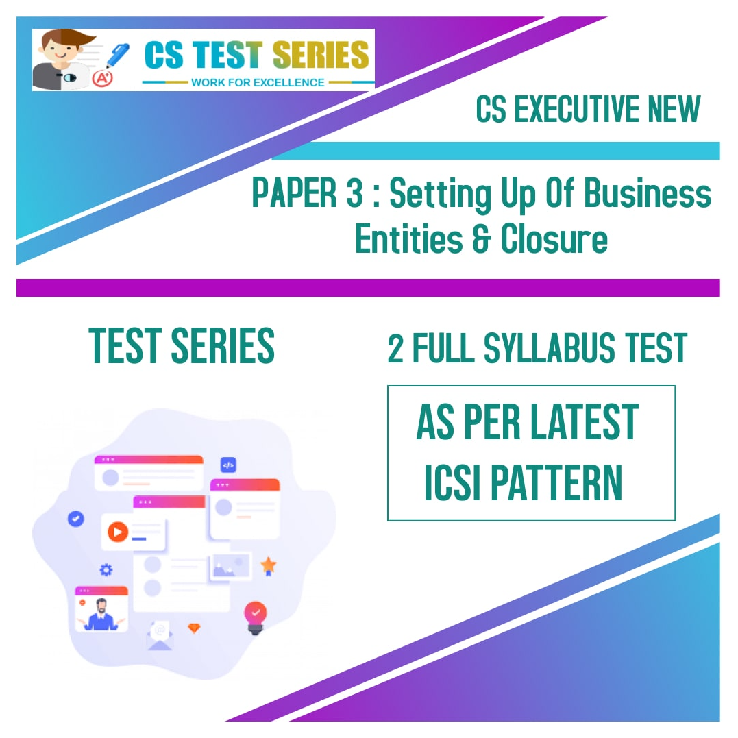 CS EXECUTIVE NEW PAPER 3: Setting Up Of Business Entities & Closure
