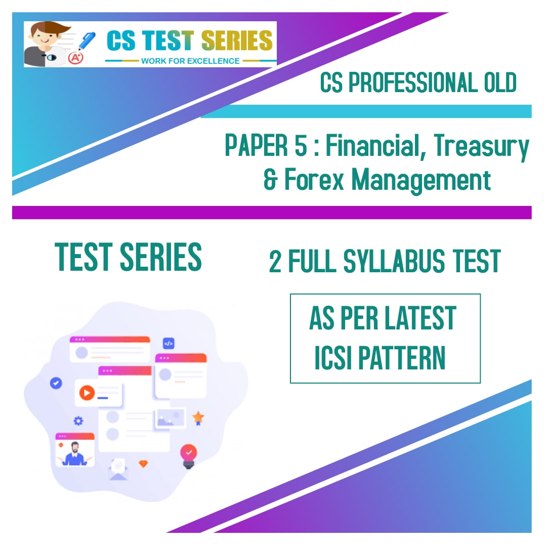CS PROFESSIONAL OLD PAPER 5:Financial, Treasury & Forex Management