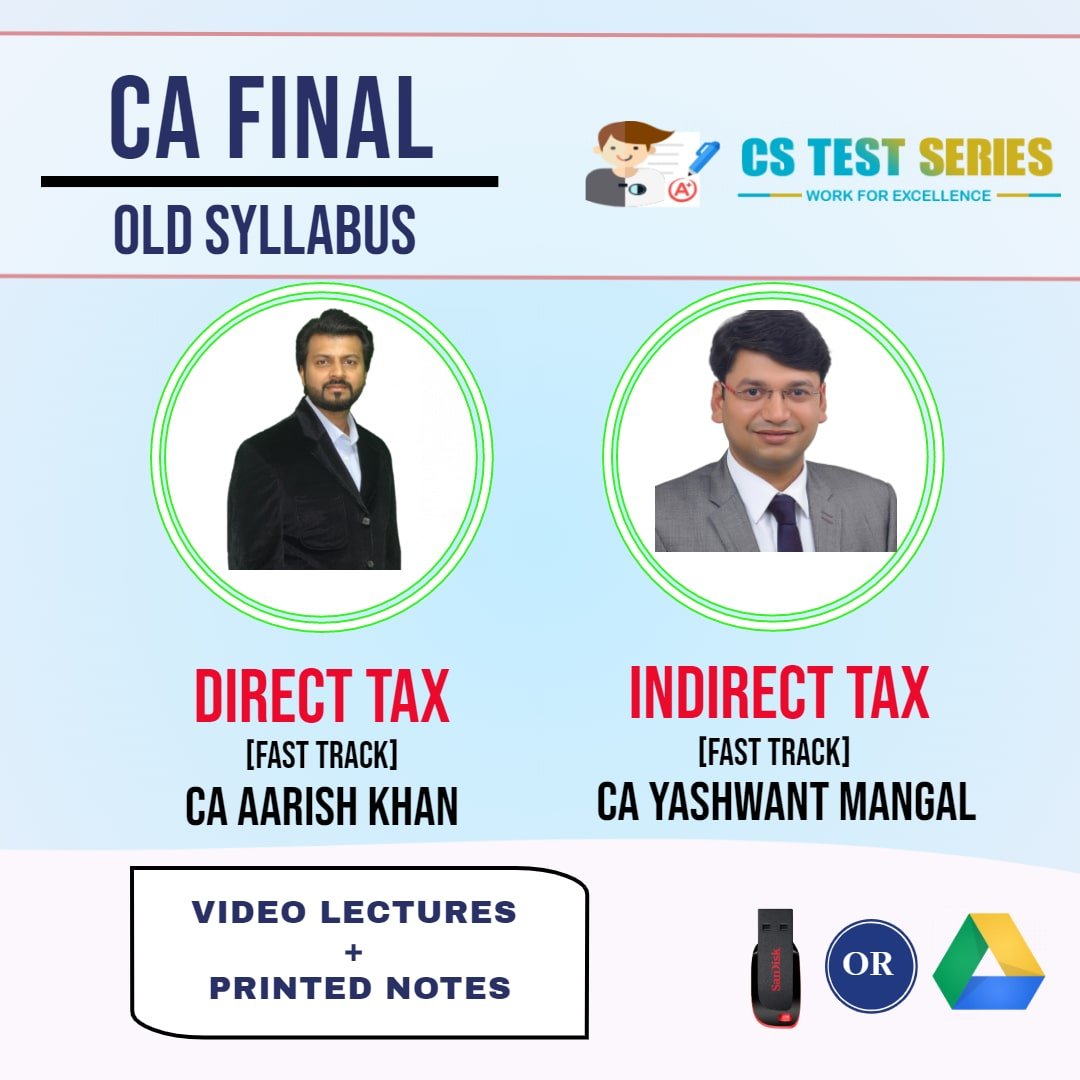 CA FINAL OLD SYLLABUS COMBO DIRECT TAX LAWS AND INDIRECT TAX COMBO Fastrack Lectures BY CA Aarish khan   CA Yashwant Mangal