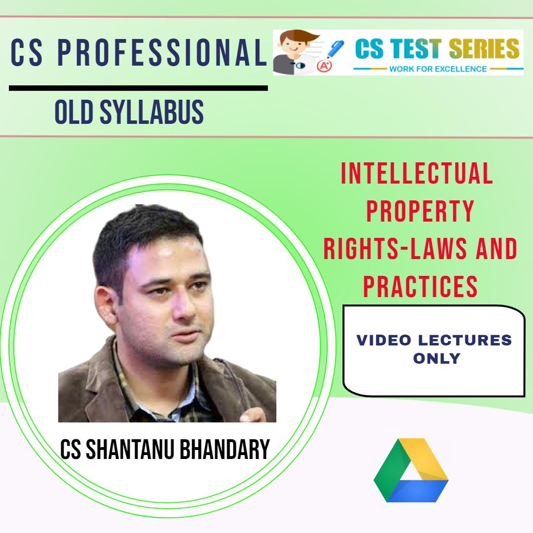 CS PROFESSIONAL OLD -INTELLECTUAL PROPERTY RIGHTS-LAWS AND PRACTICES BY CS SHANTANU BHANDARY
